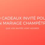 10 cadeaux invité pour un mariage champêtre que vos invités vont adorer